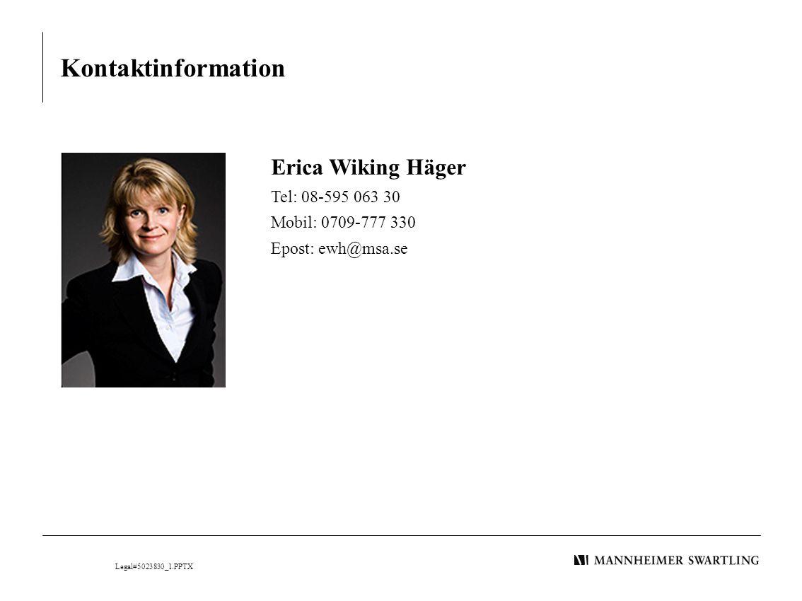 Erica Wiking Häger Tel: 08-595 063 30 Mobil: 0709-777 330 Epost: ewh@msa.se Kontaktinformation Legal#5023830_1.PPTX