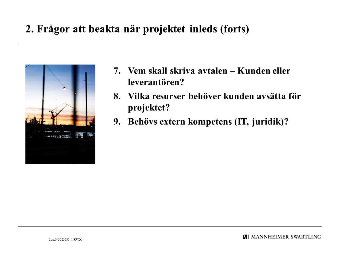 2. Frågor att beakta när projektet inleds (forts) 7.Vem skall skriva avtalen – Kunden eller leverantören? 8.Vilka resurser behöver kunden avsätta för