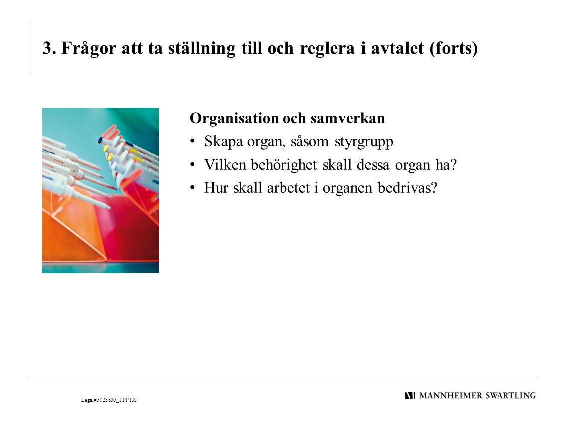 3. Frågor att ta ställning till och reglera i avtalet (forts) Organisation och samverkan • Skapa organ, såsom styrgrupp • Vilken behörighet skall dess