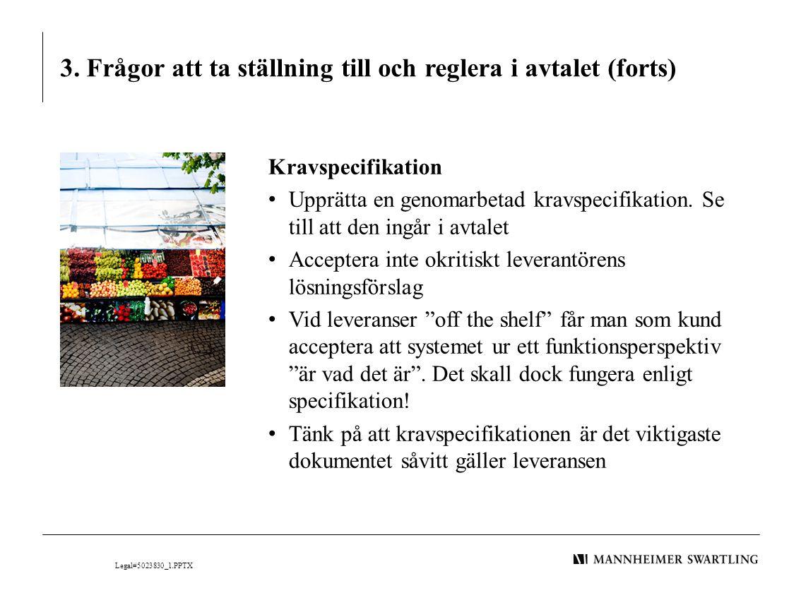 3. Frågor att ta ställning till och reglera i avtalet (forts) Kravspecifikation • Upprätta en genomarbetad kravspecifikation. Se till att den ingår i