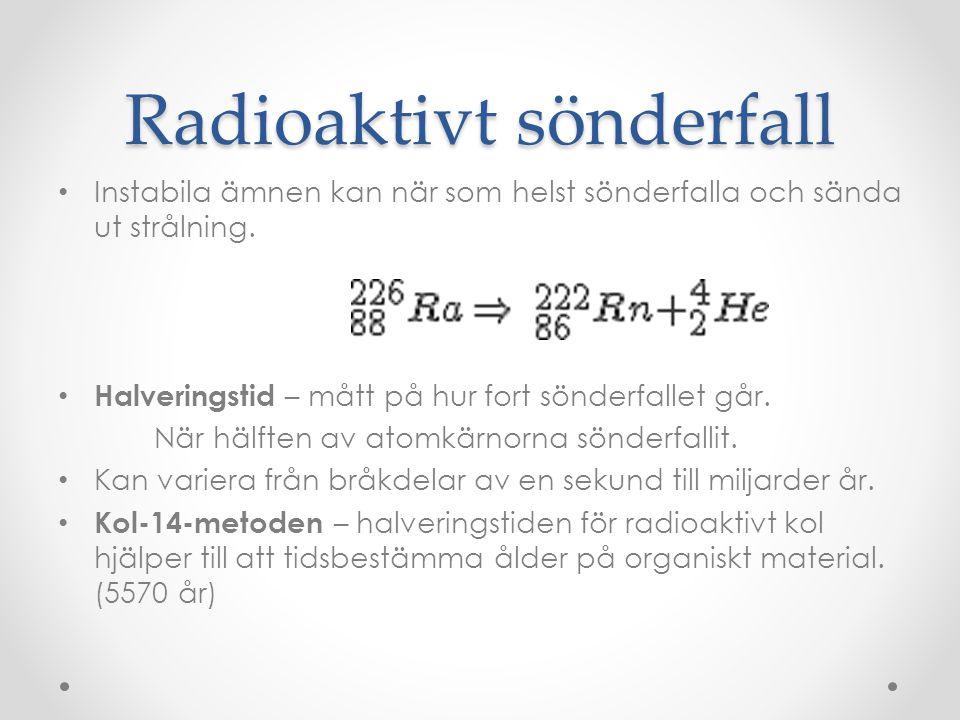 Radioaktivt sönderfall • Instabila ämnen kan när som helst sönderfalla och sända ut strålning. • Halveringstid – mått på hur fort sönderfallet går. Nä