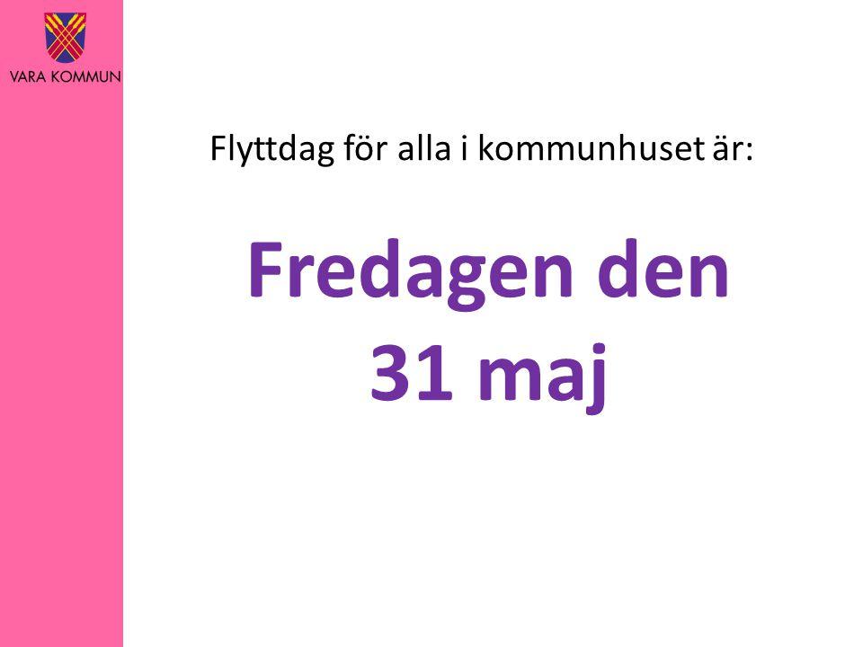 Flyttdag för alla i kommunhuset är: Fredagen den 31 maj