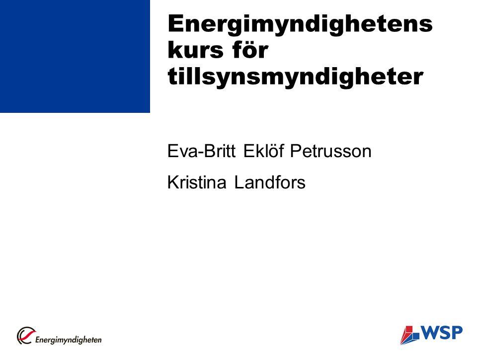 Energimyndighetens kurs för tillsynsmyndigheter Eva-Britt Eklöf Petrusson Kristina Landfors