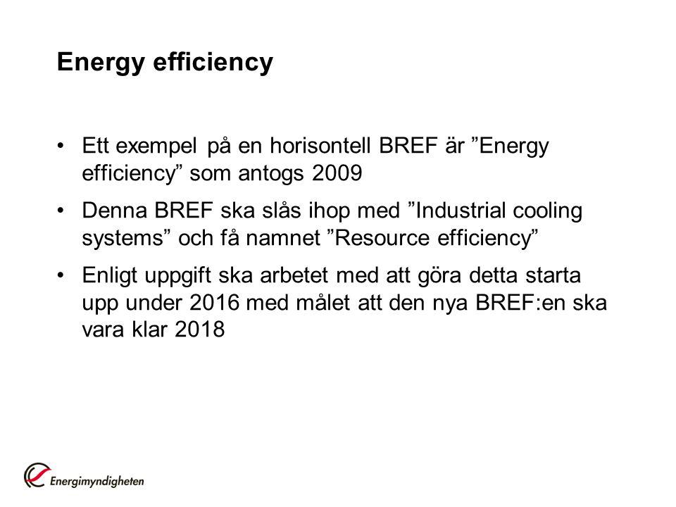 """Energy efficiency •Ett exempel på en horisontell BREF är """"Energy efficiency"""" som antogs 2009 •Denna BREF ska slås ihop med """"Industrial cooling systems"""