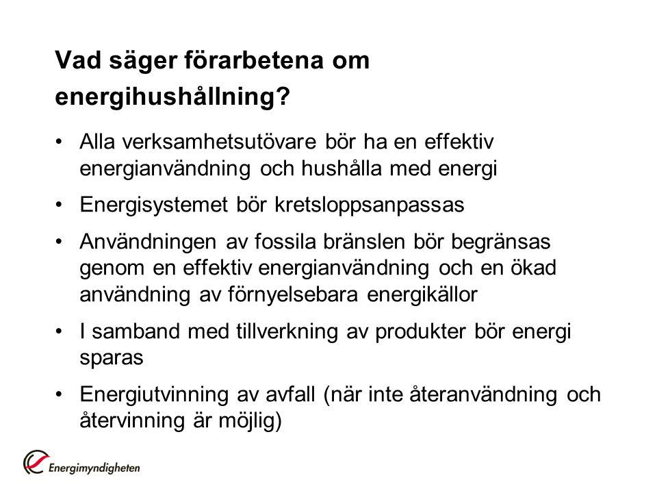 Vad säger förarbetena om energihushållning? •Alla verksamhetsutövare bör ha en effektiv energianvändning och hushålla med energi •Energisystemet bör k
