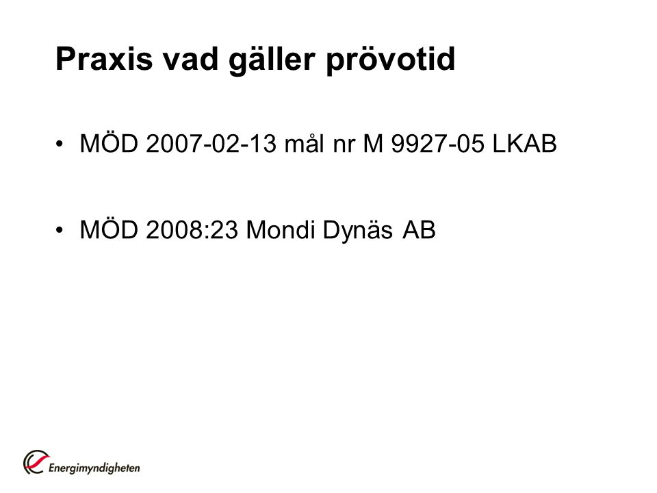 Praxis vad gäller prövotid •MÖD 2007-02-13 mål nr M 9927-05 LKAB •MÖD 2008:23 Mondi Dynäs AB