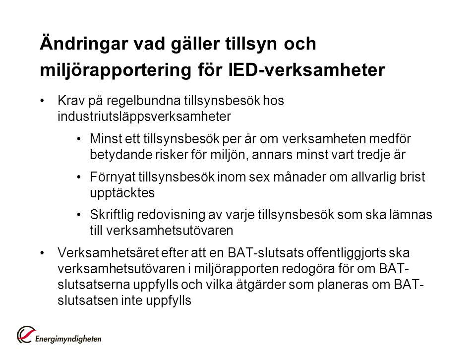 Ändringar vad gäller tillsyn och miljörapportering för IED-verksamheter •Krav på regelbundna tillsynsbesök hos industriutsläppsverksamheter •Minst ett
