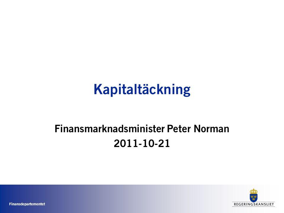 Finansdepartementet Kapitaltäckning Finansmarknadsminister Peter Norman 2011-10-21