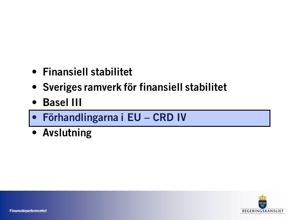 Finansdepartementet • Finansiell stabilitet • Sveriges ramverk för finansiell stabilitet • Basel III • Förhandlingarna i EU – CRD IV • Avslutning