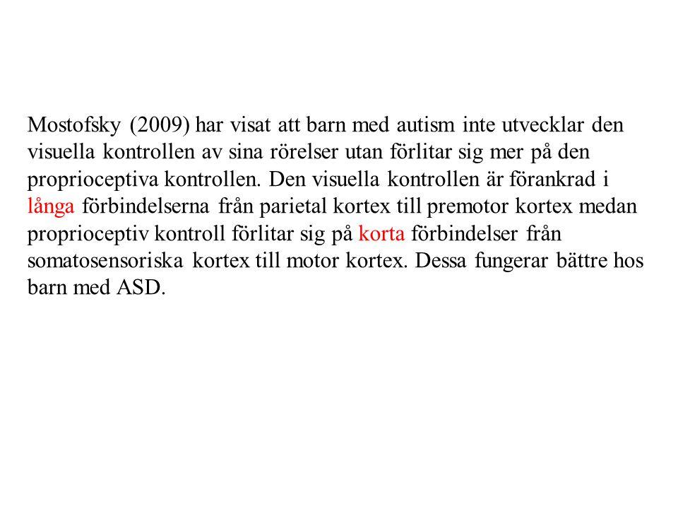 Mostofsky (2009) har visat att barn med autism inte utvecklar den visuella kontrollen av sina rörelser utan förlitar sig mer på den proprioceptiva kon