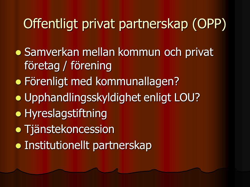 Offentligt privat partnerskap (OPP)  Samverkan mellan kommun och privat företag / förening  Förenligt med kommunallagen?  Upphandlingsskyldighet en