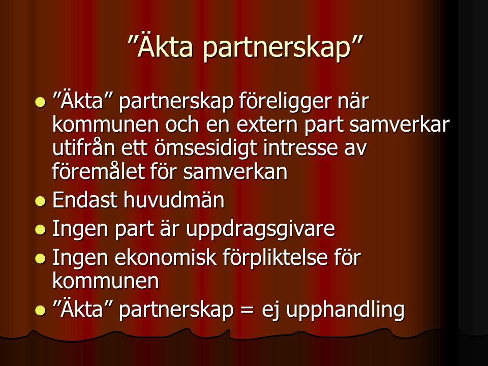 """""""Äkta partnerskap""""  """"Äkta"""" partnerskap föreligger när kommunen och en extern part samverkar utifrån ett ömsesidigt intresse av föremålet för samverka"""