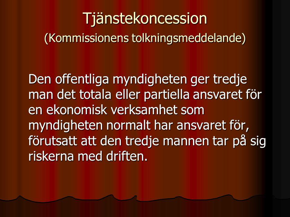Tjänstekoncession (Kommissionens tolkningsmeddelande) Den offentliga myndigheten ger tredje man det totala eller partiella ansvaret för en ekonomisk v