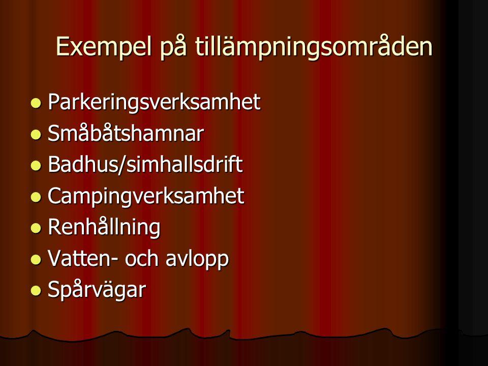 Exempel på tillämpningsområden  Parkeringsverksamhet  Småbåtshamnar  Badhus/simhallsdrift  Campingverksamhet  Renhållning  Vatten- och avlopp 