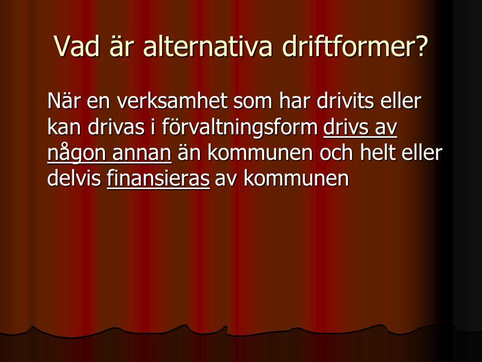 Vad är alternativa driftformer? När en verksamhet som har drivits eller kan drivas i förvaltningsform drivs av någon annan än kommunen och helt eller