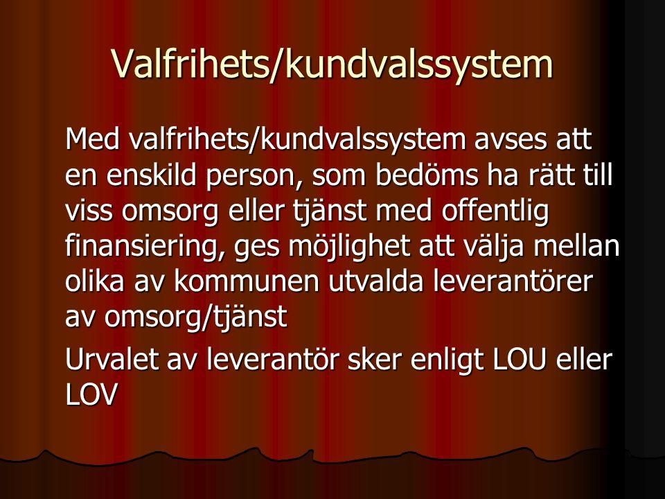 Valfrihets/kundvalssystem Med valfrihets/kundvalssystem avses att en enskild person, som bedöms ha rätt till viss omsorg eller tjänst med offentlig fi