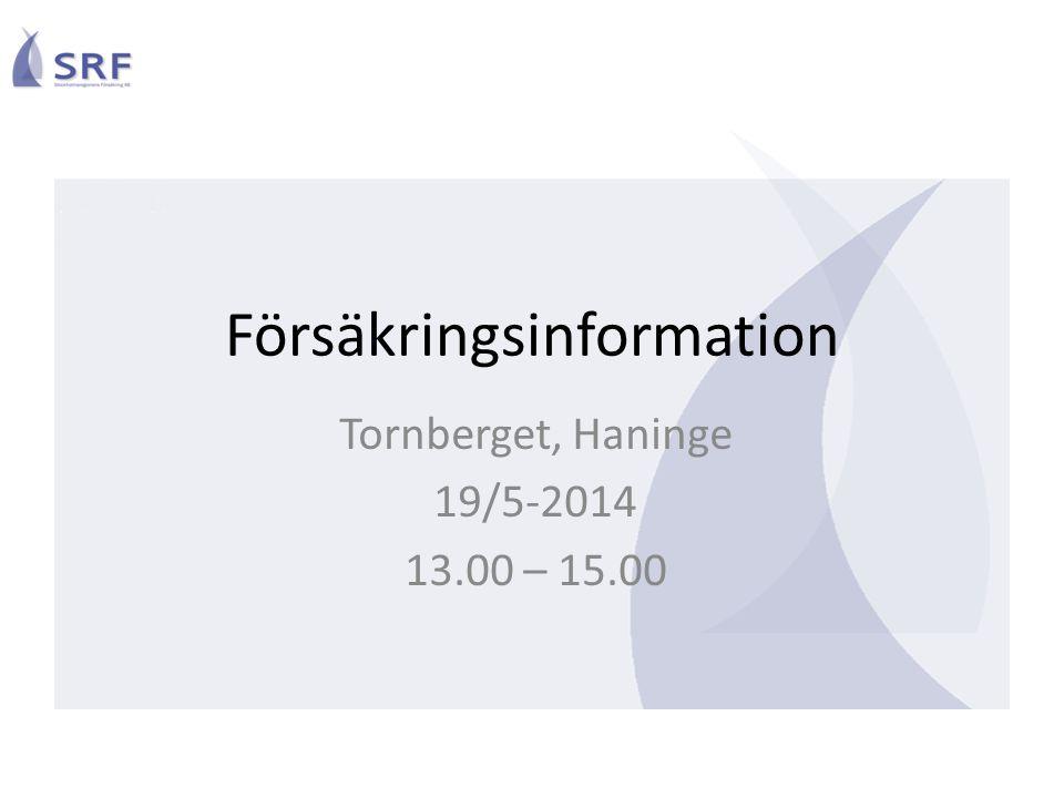 Försäkringsinformation Tornberget, Haninge 19/5-2014 13.00 – 15.00