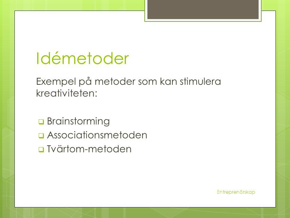 Idémetoder Exempel på metoder som kan stimulera kreativiteten:  Brainstorming  Associationsmetoden  Tvärtom-metoden Entreprenörskap