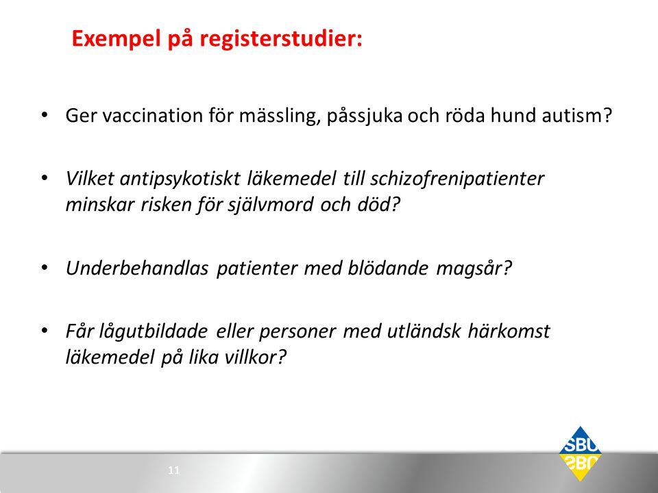 Exempel på registerstudier: • Ger vaccination för mässling, påssjuka och röda hund autism? • Vilket antipsykotiskt läkemedel till schizofrenipatienter