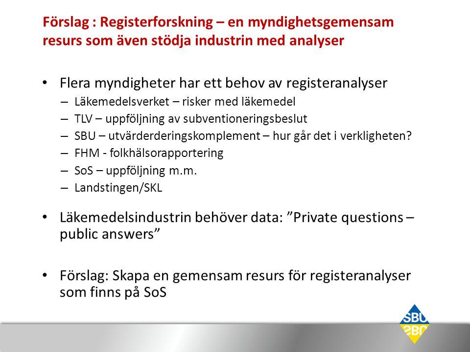 Förslag : Registerforskning – en myndighetsgemensam resurs som även stödja industrin med analyser • Flera myndigheter har ett behov av registeranalyse
