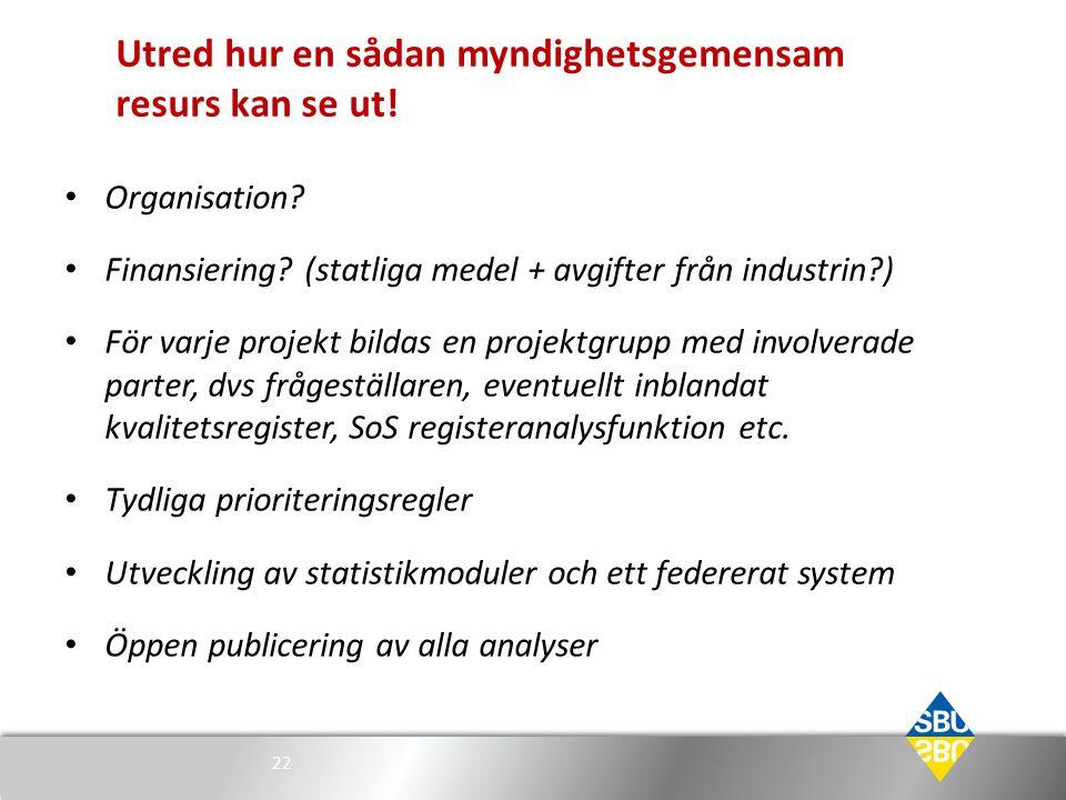 Utred hur en sådan myndighetsgemensam resurs kan se ut! • Organisation? • Finansiering? (statliga medel + avgifter från industrin?) • För varje projek