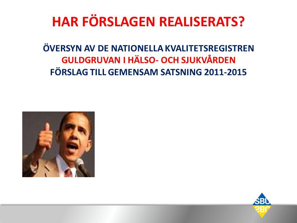 HAR FÖRSLAGEN REALISERATS? ÖVERSYN AV DE NATIONELLA KVALITETSREGISTREN GULDGRUVAN I HÄLSO- OCH SJUKVÅRDEN FÖRSLAG TILL GEMENSAM SATSNING 2011-2015