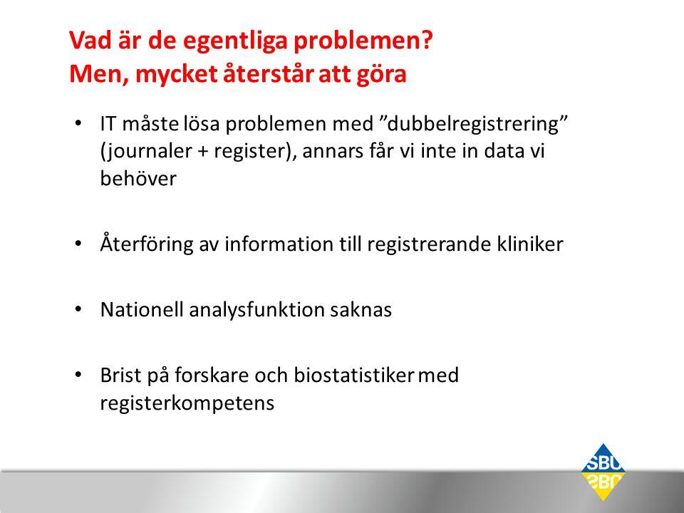 """Vad är de egentliga problemen? Men, mycket återstår att göra • IT måste lösa problemen med """"dubbelregistrering"""" (journaler + register), annars får vi"""