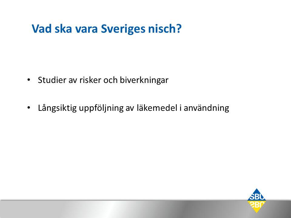 Vad ska vara Sveriges nisch? • Studier av risker och biverkningar • Långsiktig uppföljning av läkemedel i användning