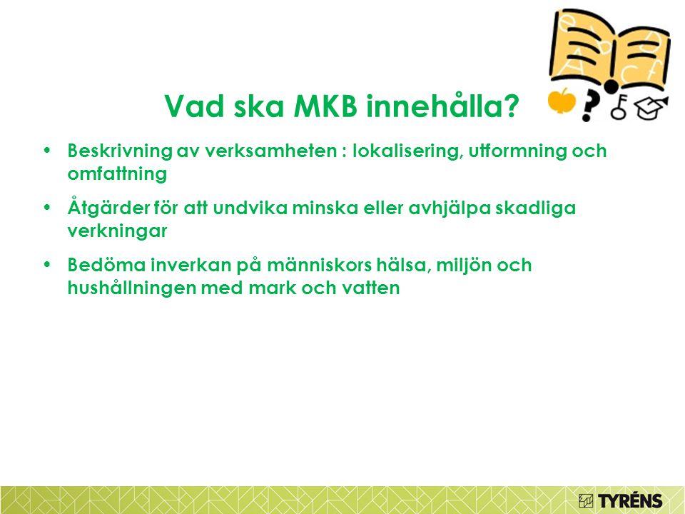 Vad ska MKB innehålla? • Beskrivning av verksamheten : lokalisering, utformning och omfattning • Åtgärder för att undvika minska eller avhjälpa skadli