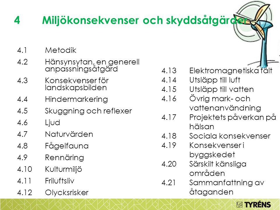 4Miljökonsekvenser och skyddsåtgärder 4.1Metodik 4.2Hänsynsytan, en generell anpassningsåtgärd 4.3Konsekvenser för landskapsbilden 4.4Hindermarkering