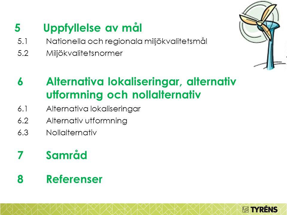 5Uppfyllelse av mål 5.1Nationella och regionala miljökvalitetsmål 5.2Miljökvalitetsnormer 6Alternativa lokaliseringar, alternativ utformning och nolla