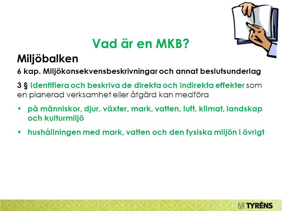 Vad är en MKB? Miljöbalken 6 kap. Miljökonsekvensbeskrivningar och annat beslutsunderlag 3 § Identifiera och beskriva de direkta och indirekta effekte