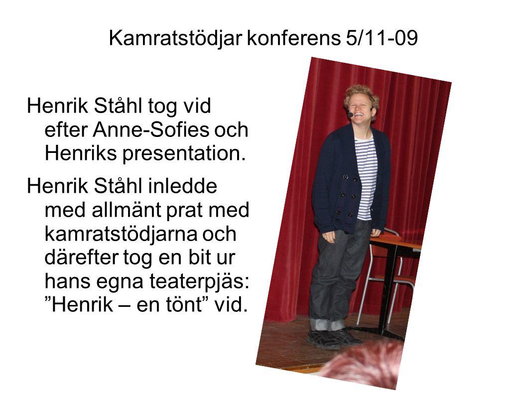 Kamratstödjar konferens 5/11-09 Henrik Ståhl tog vid efter Anne-Sofies och Henriks presentation. Henrik Ståhl inledde med allmänt prat med kamratstödj