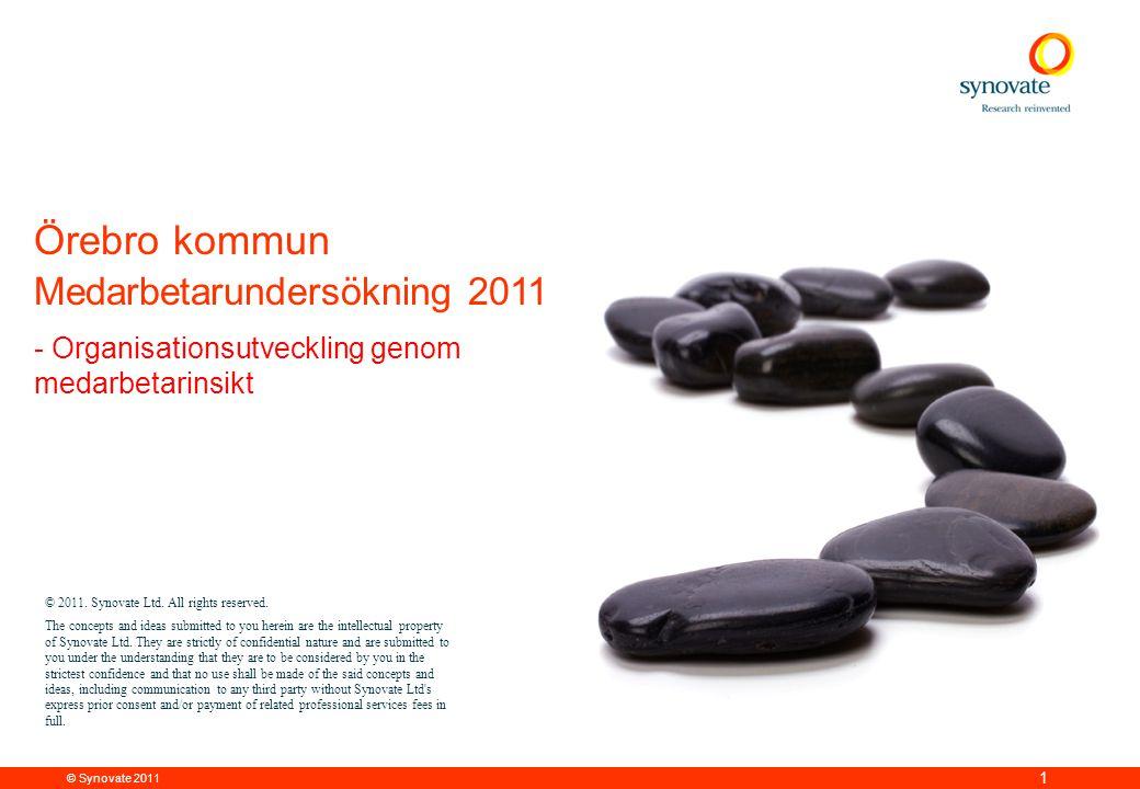 © Synovate 2011 1 Örebro kommun Medarbetarundersökning 2011 - Organisationsutveckling genom medarbetarinsikt © 2011. Synovate Ltd. All rights reserved