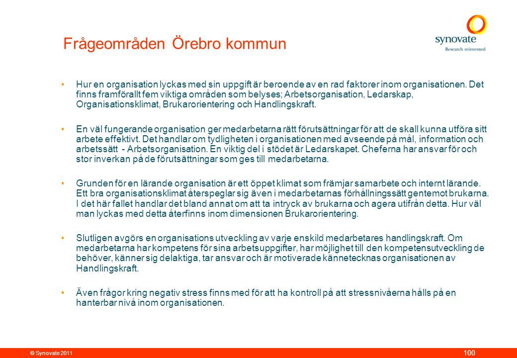 © Synovate 2011 100 Frågeområden Örebro kommun •Hur en organisation lyckas med sin uppgift är beroende av en rad faktorer inom organisationen. Det fin