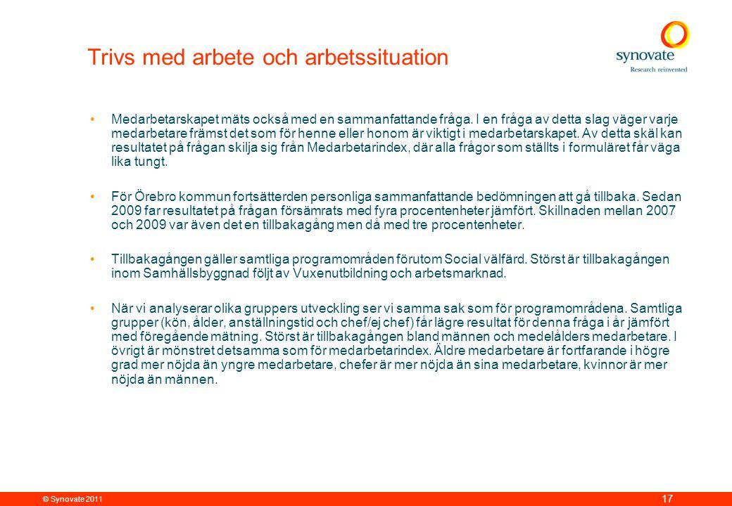 © Synovate 2011 17 Trivs med arbete och arbetssituation •Medarbetarskapet mäts också med en sammanfattande fråga. I en fråga av detta slag väger varje