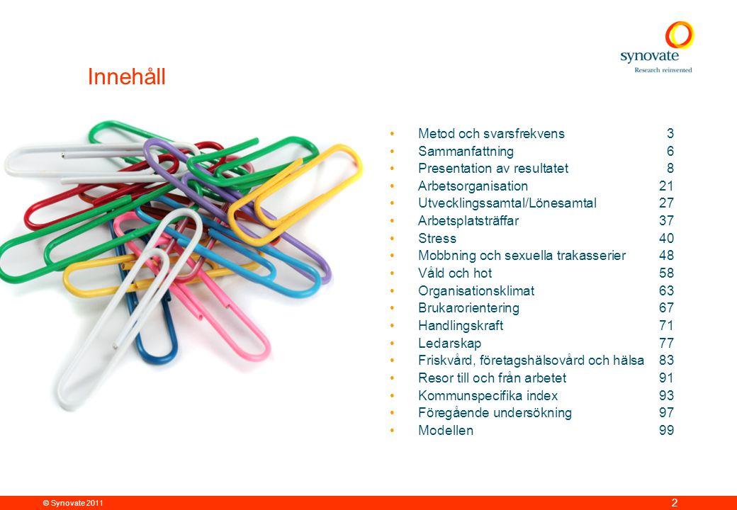 © Synovate 2011 2 •Metod och svarsfrekvens3 •Sammanfattning6 •Presentation av resultatet8 •Arbetsorganisation21 •Utvecklingssamtal/Lönesamtal27 •Arbet