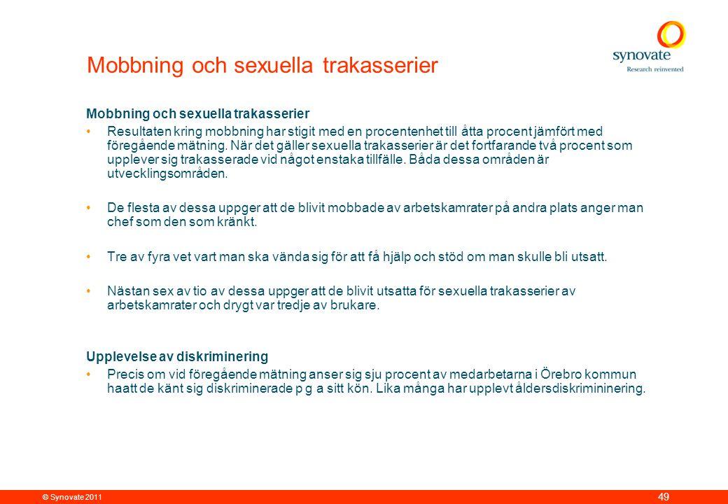 © Synovate 2011 49 Mobbning och sexuella trakasserier •Resultaten kring mobbning har stigit med en procentenhet till åtta procent jämfört med föregående mätning.
