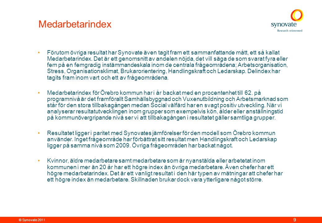 © Synovate 2011 9 Medarbetarindex •Förutom övriga resultat har Synovate även tagit fram ett sammanfattande mått, ett så kallat Medarbetarindex.