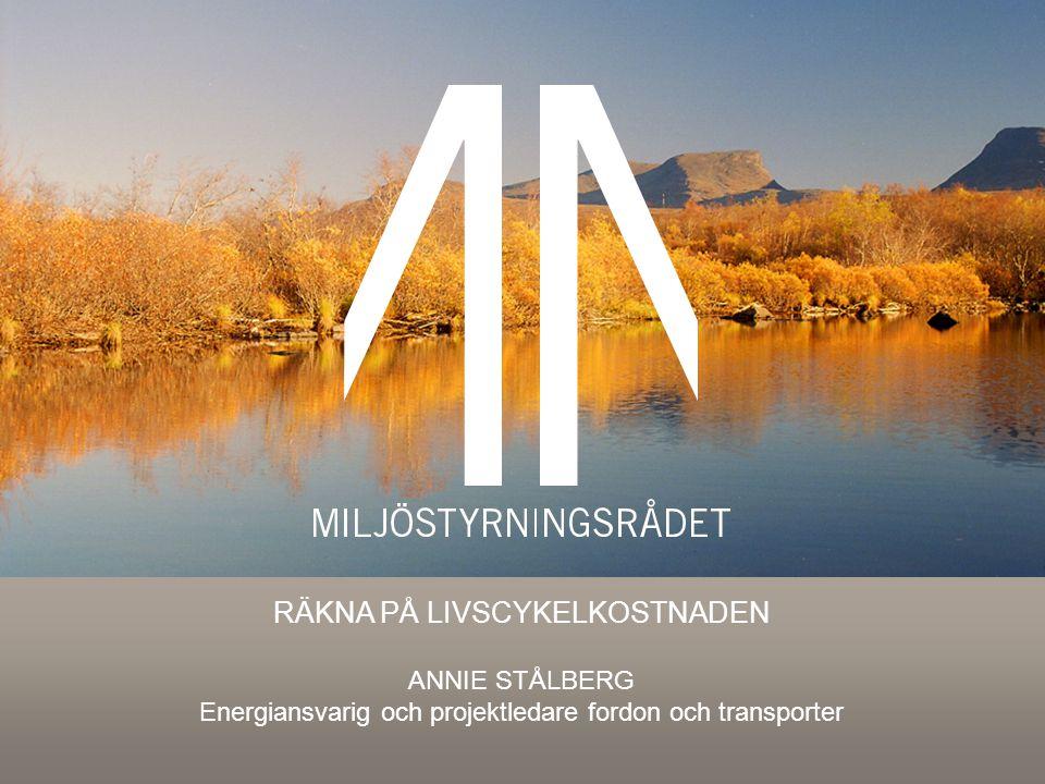 Miljöanpassad upphandling RÄKNA PÅ LIVSCYKELKOSTNADEN ANNIE STÅLBERG Energiansvarig och projektledare fordon och transporter