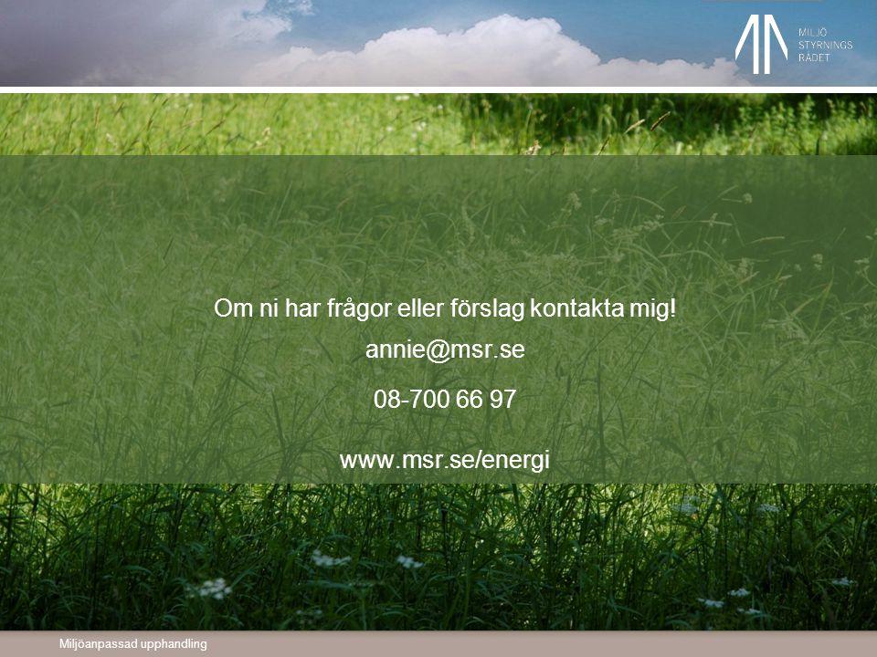Miljöanpassad upphandling www.msr.se/energi Om ni har frågor eller förslag kontakta mig.
