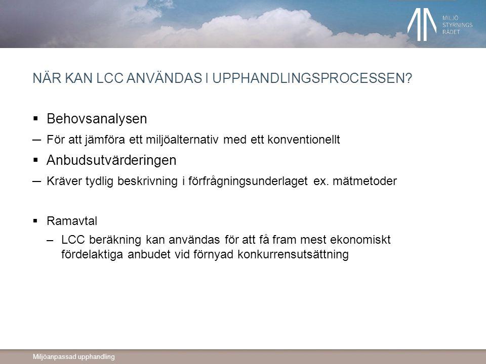 Miljöanpassad upphandling NÄR KAN LCC ANVÄNDAS I UPPHANDLINGSPROCESSEN.