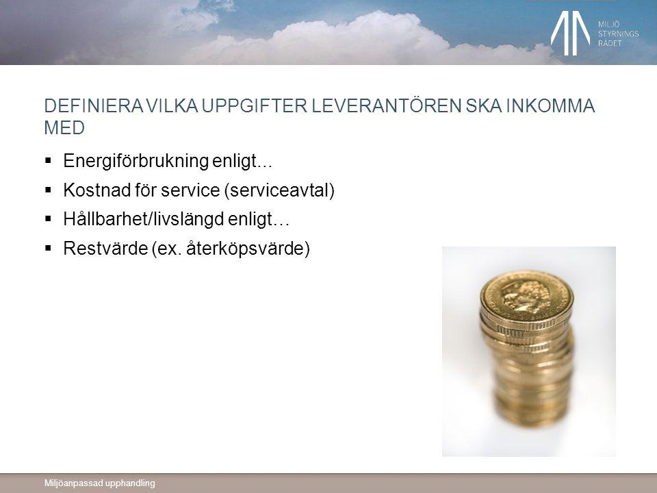 Miljöanpassad upphandling DEFINIERA VILKA UPPGIFTER LEVERANTÖREN SKA INKOMMA MED  Energiförbrukning enligt...
