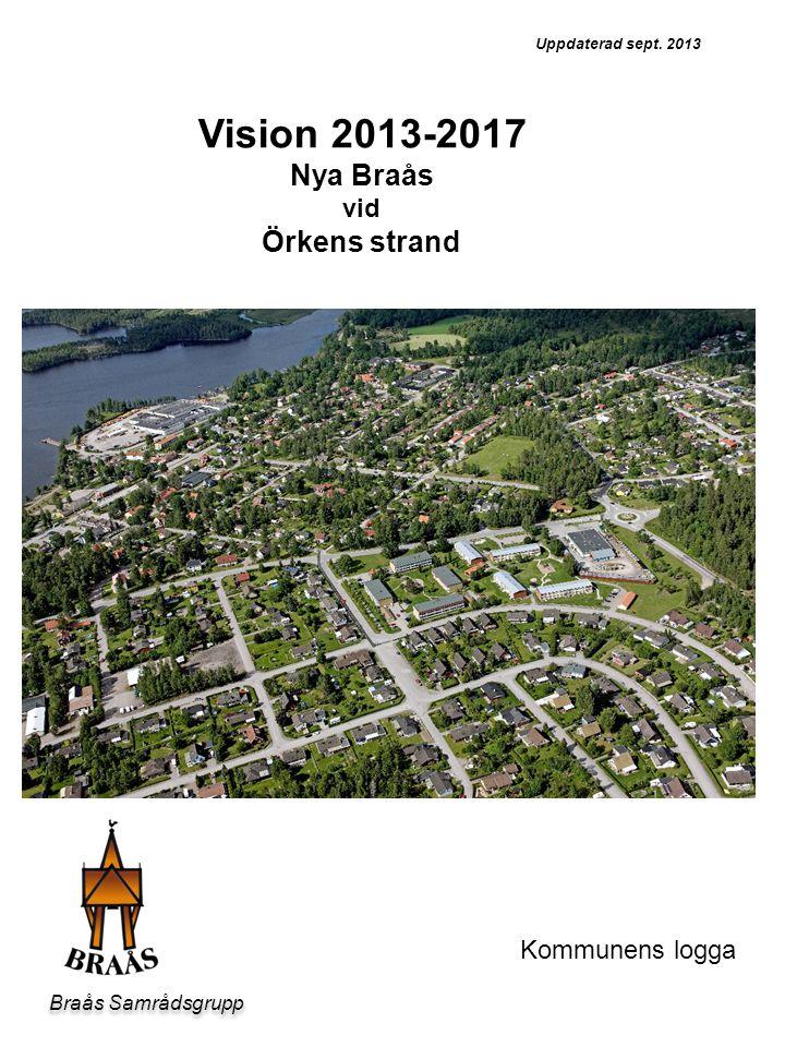 Braås Samrådsgrupp Kommunens logga Uppdaterad sept. 2013 Vision 2013-2017 Nya Braås vid Örkens strand Bild