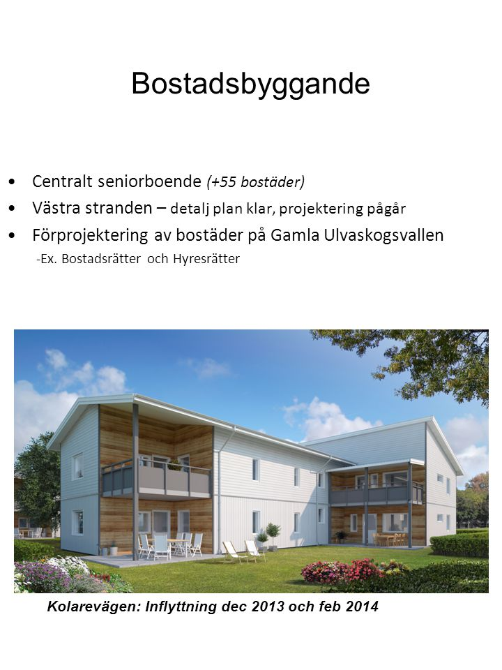 Bostadsbyggande •Centralt seniorboende (+55 bostäder) •Västra stranden – detalj plan klar, projektering pågår •Förprojektering av bostäder på Gamla Ul