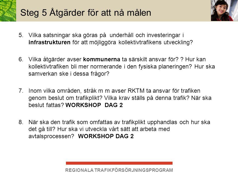 REGIONALA TRAFIKFÖRSÖRJNINGSPROGRAM Steg 5 Åtgärder för att nå målen 5.Vilka satsningar ska göras på underhåll och investeringar i infrastrukturen för