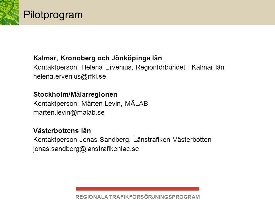REGIONALA TRAFIKFÖRSÖRJNINGSPROGRAM Pilotprogram Kalmar, Kronoberg och Jönköpings län Kontaktperson: Helena Ervenius, Regionförbundet i Kalmar län hel