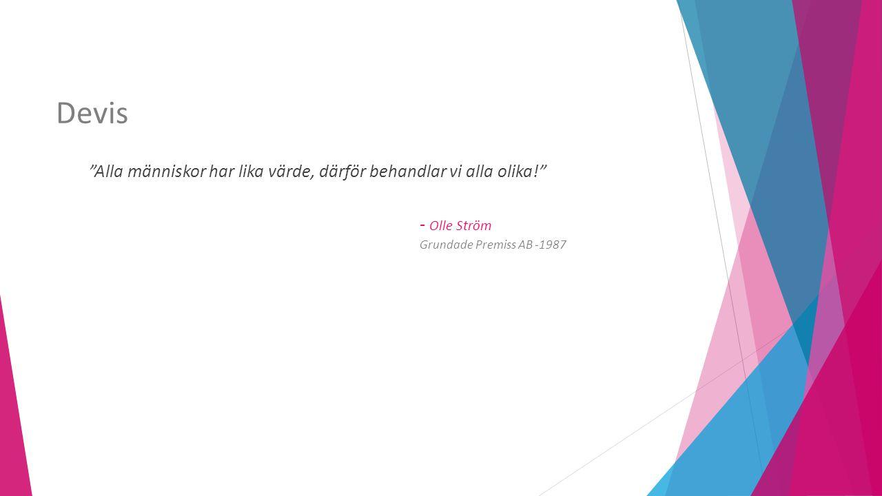 """Devis """"Alla människor har lika värde, därför behandlar vi alla olika!"""" - Olle Ström Grundade Premiss AB -1987"""