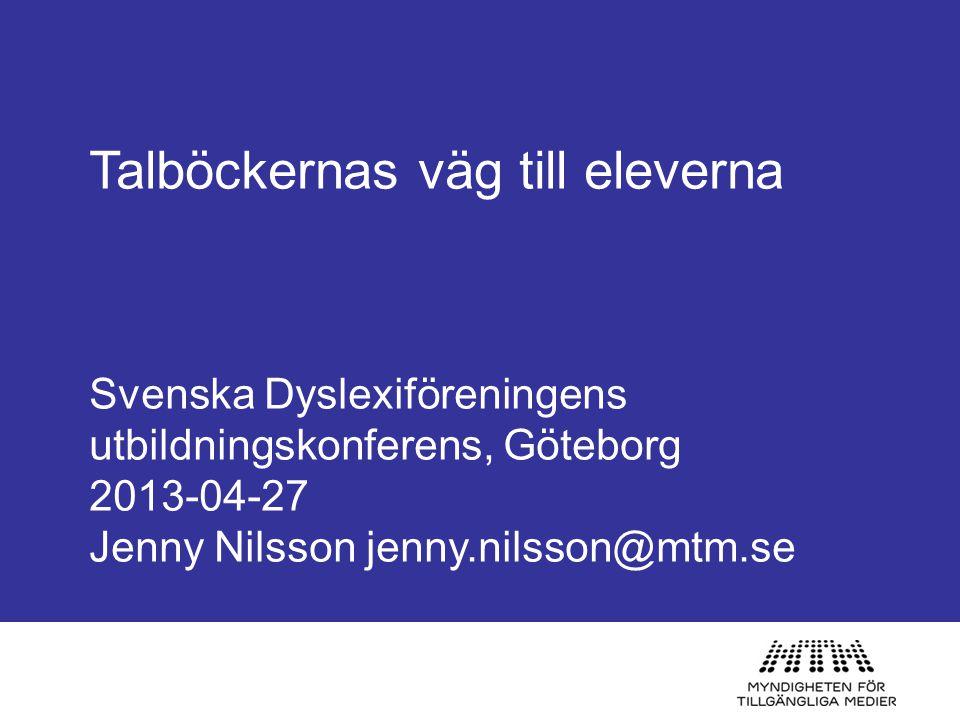 Talböckernas väg till eleverna Svenska Dyslexiföreningens utbildningskonferens, Göteborg 2013-04-27 Jenny Nilsson jenny.nilsson@mtm.se