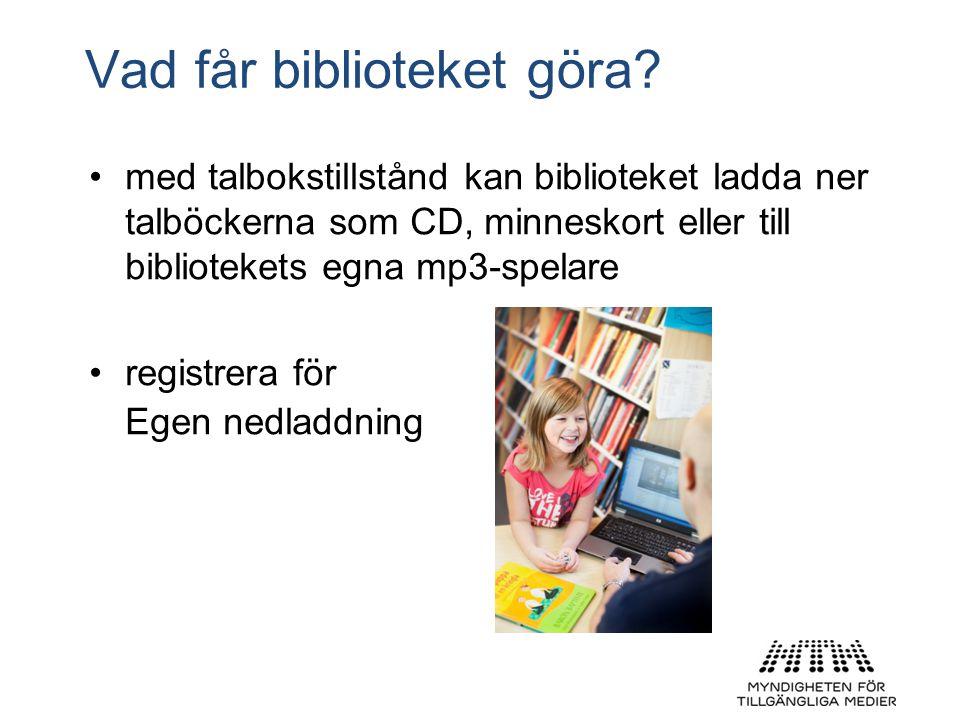 Vad får biblioteket göra? •med talbokstillstånd kan biblioteket ladda ner talböckerna som CD, minneskort eller till bibliotekets egna mp3-spelare •reg